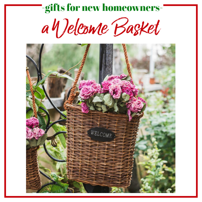 Gifts for New Homeowners - a welcome basket.
