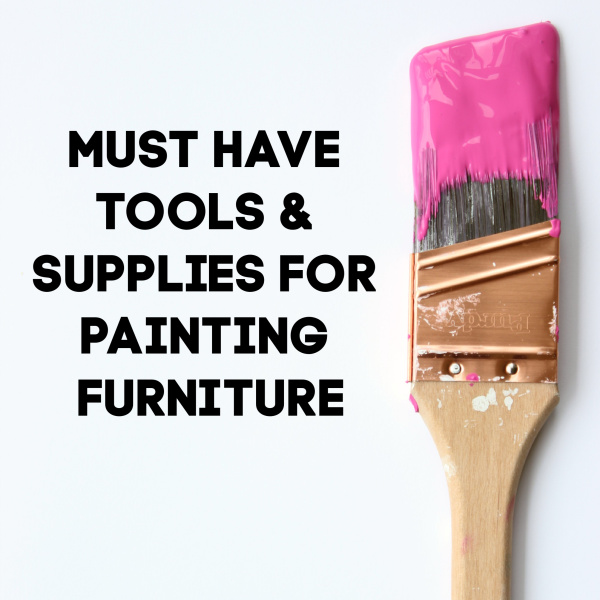 Must Have Tools and Supplies for Painting Furniture