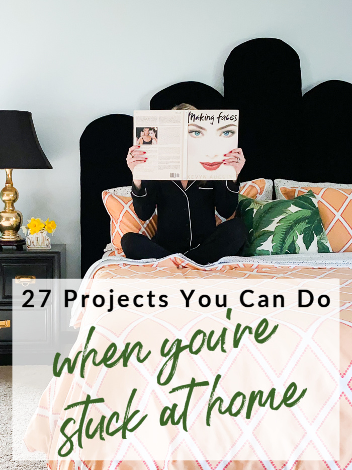 Home projects to do while you're stuck at home.