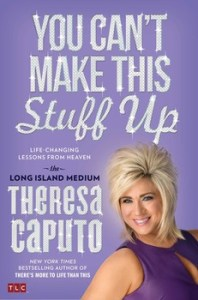 BOOKYou-cant-make-this-stuff-up-TheresaCaputo_lg