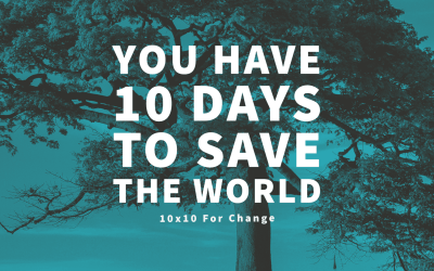 You Have 10 Days to Save the World