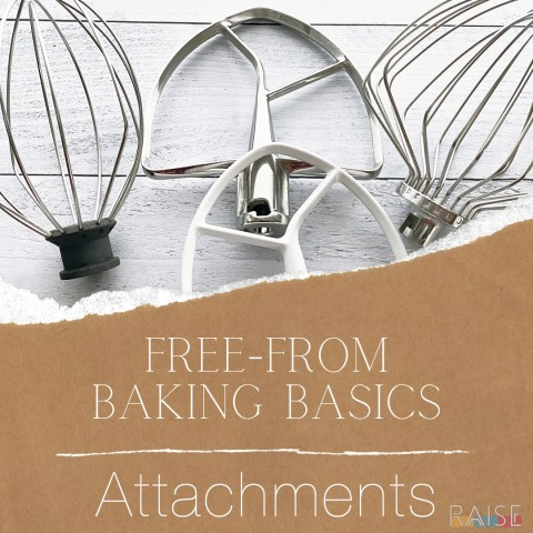 Free From Baking Basics: Mixer Attachments