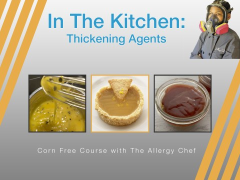 Corn Free Course with The Allergy Chef - Thickening Agents