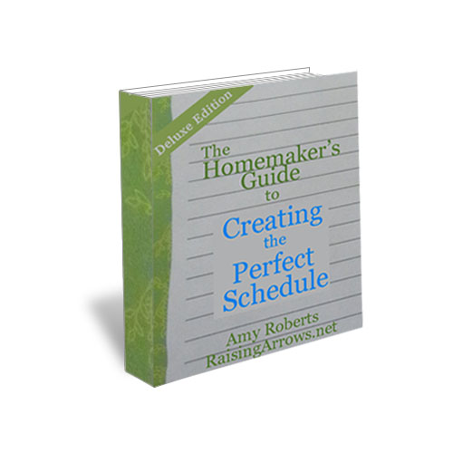 The Homemaker's Guide to Creating the Perfect Schedule by Amy Roberts of RaisingArrows.net