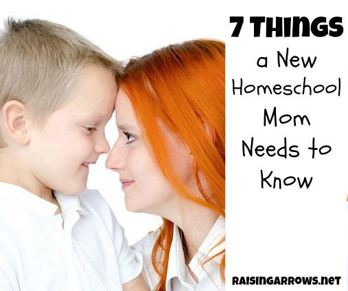 7 Things a New Homeschool Mom Needs to Know | RaisingArrows.net