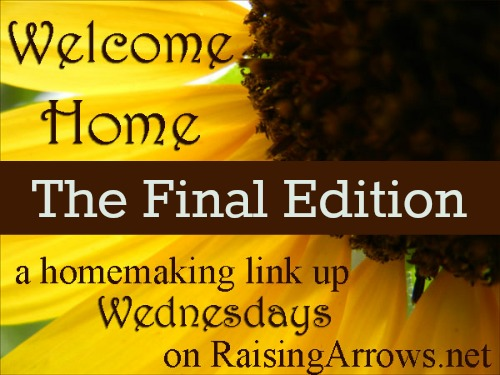 Welcome Home Wednesday - The Final Edition | RaisingArrows.net