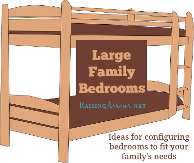 Arranging Large Family Bedrooms | RaisingArrows.net
