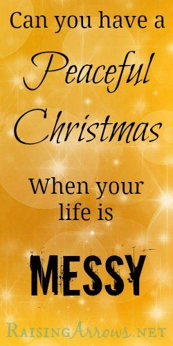 Can You Have a Peaceful Christmas When Your Life is Messy?