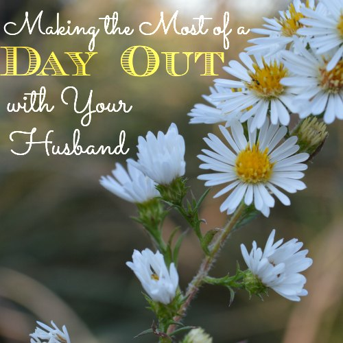 How to Make the Most of a Day Out with Your Husband