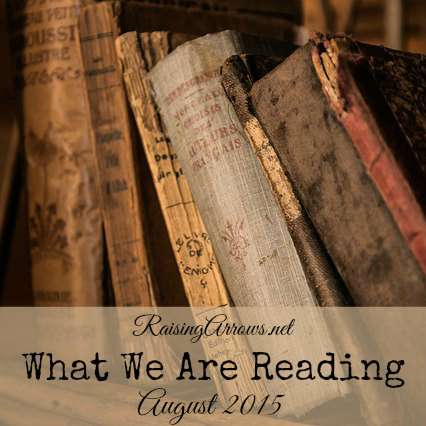 The books our family is reading in August   RaisingArrows.net