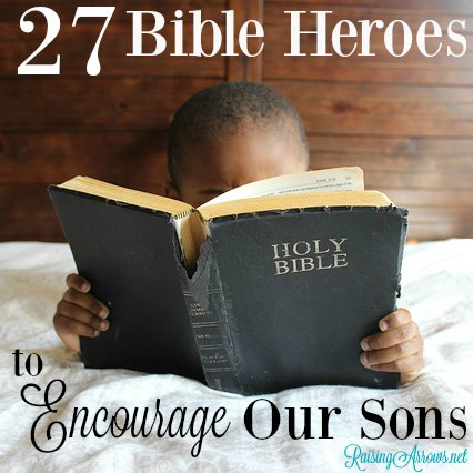 Encourage your boys with these great heroes of Scripture! | RaisingArrows.net