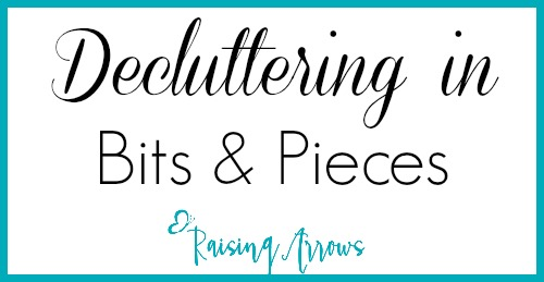 I used to declutter in a crazed frenzy, but I've learned I can no longer manage that, so I declutter in bits and pieces - here's how! | RaisingArrows.net