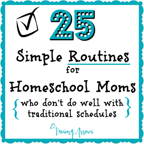 25 Routines for Homeschool Moms - routines are especially helpful for moms who can't seem to make traditional schedules work
