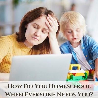 Homeschooling When Everyone Needs You