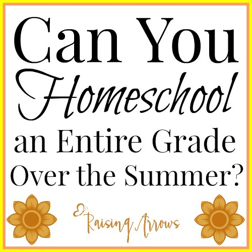 Can You Homeschool an Entire Grade Over the Summer?