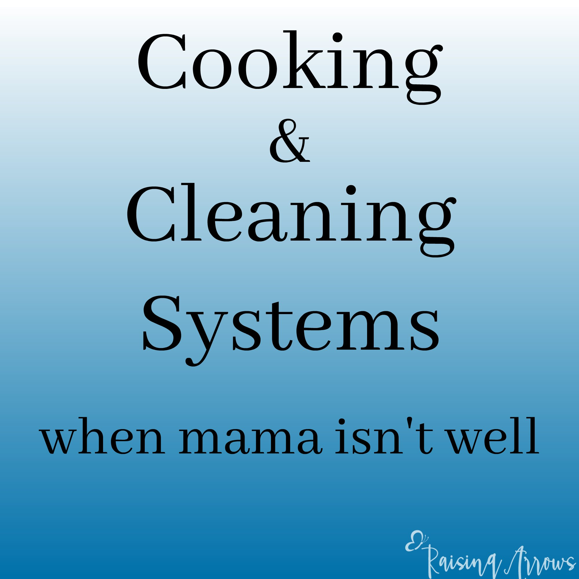 How do you keep the house running when you aren't feeling well? Use these cooking and cleaning systems from RaisingArrows.net!