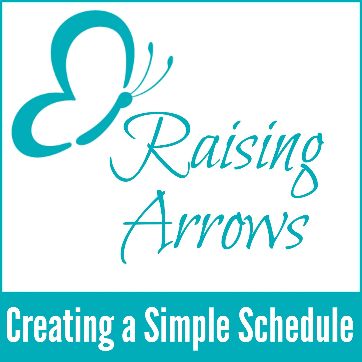 Creating a Simple Schedule - Raising Arrows Podcast 001
