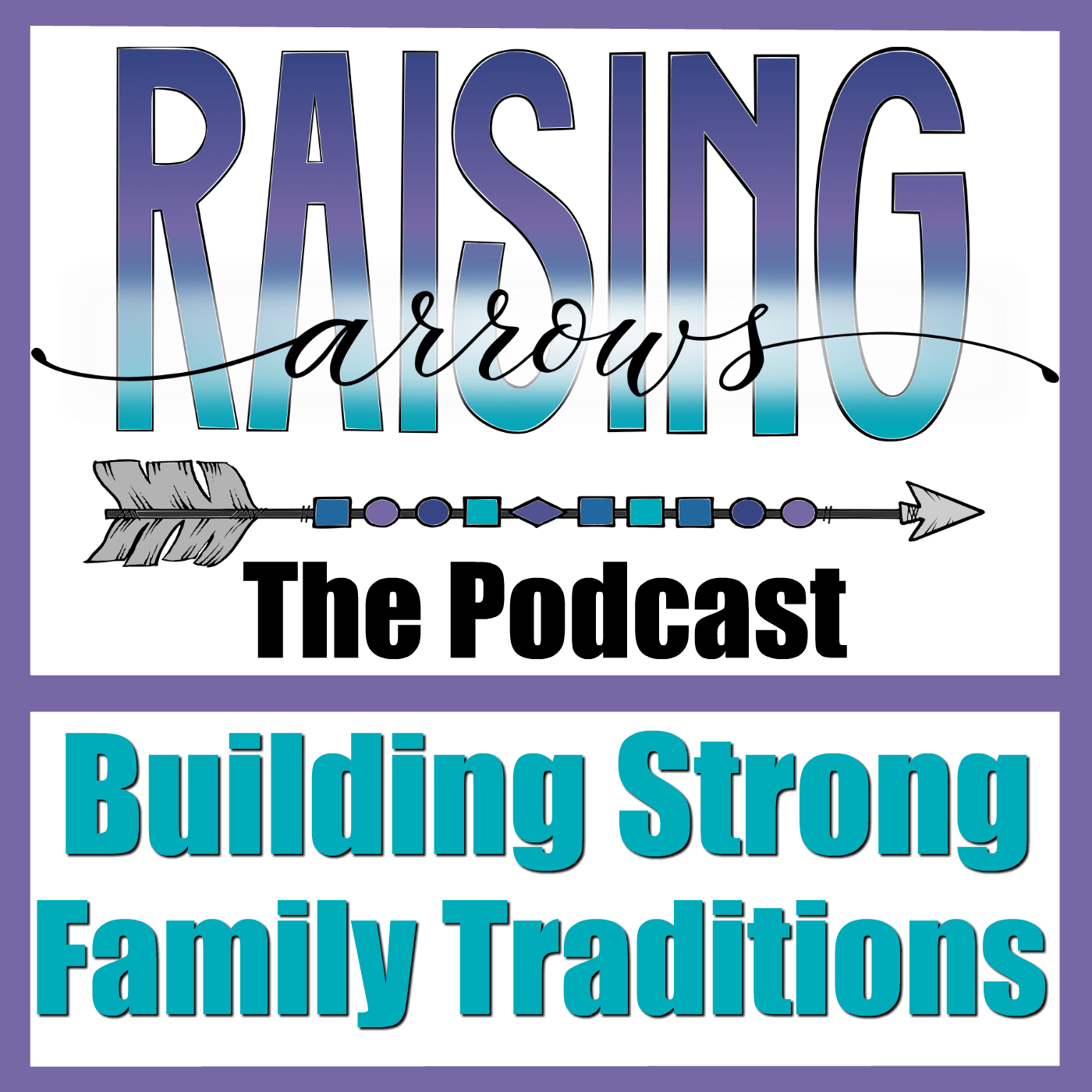 Building Strong Family Traditions – Podcast #40