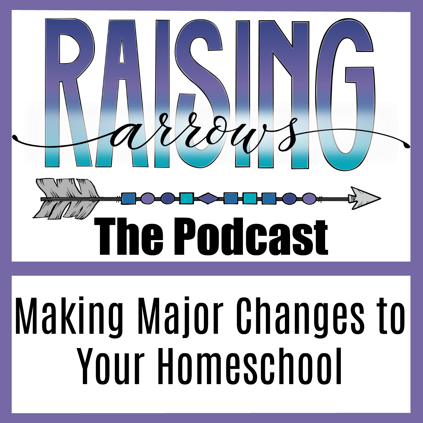 Making Major Changes to Your Homeschool – Podcast #43