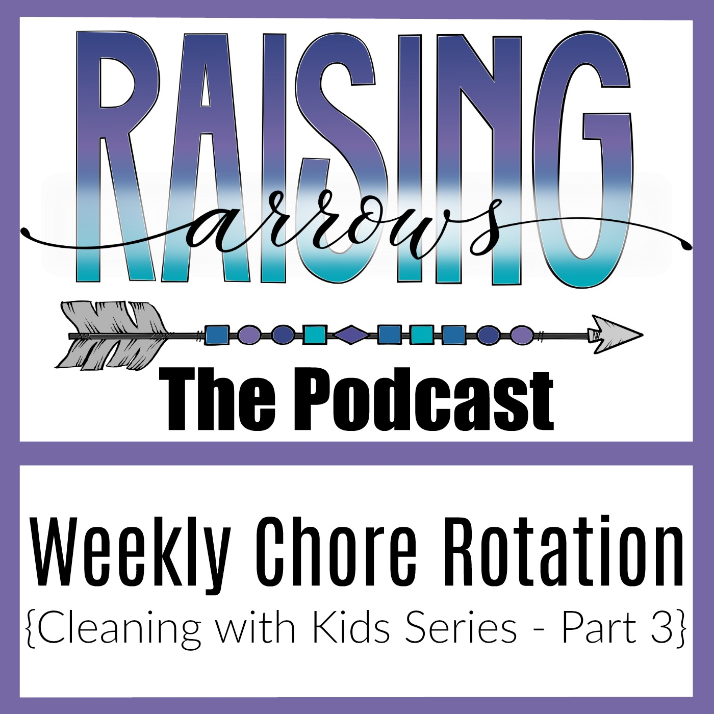Cleaning with Kids podcast series - How to put together a weekly chore rotation