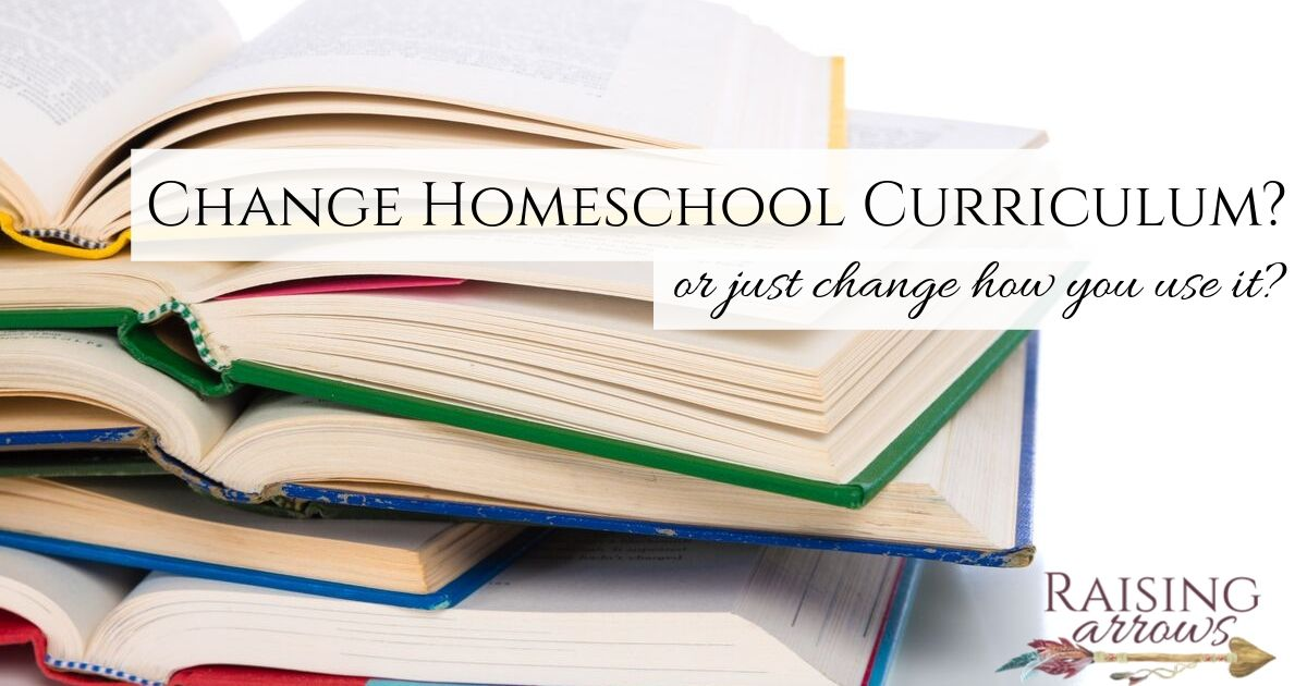 Change Homeschool Curriculum? (or just change how you use it?)
