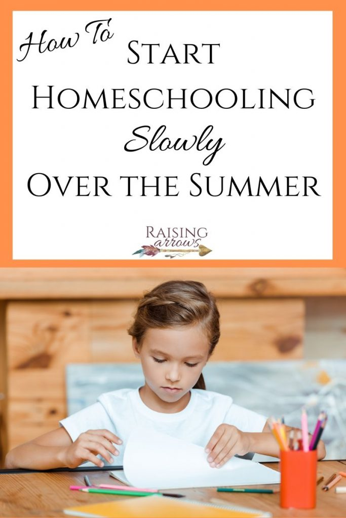 Learn how to start homeschooling slowly over the summer, so that when the school year begins, you are ready to dive in to a normal homeschool schedule.