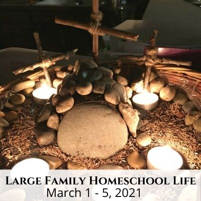 Large Family Homeschool Life – 3.1.21 – 3.5.21