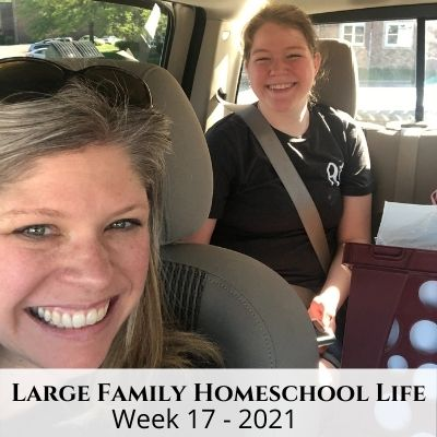 Large Family Homeschool Life – Week 17 of 2021