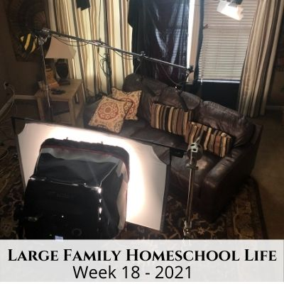 Large Family Homeschool Life – Week 18 of 2021