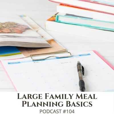 Large Family Meal Planning Basics – Podcast #104