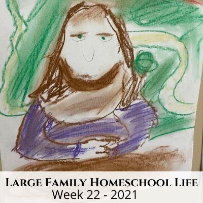 Large Family Homeschool Life – Week 22 of 2021