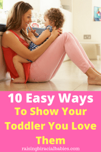 show your toddler you love them | show a toddler love | how to express love to a toddler | parenting tips | easy ways to connect with your toddler |