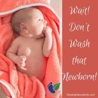Wait! Don't Wash That Newborn!