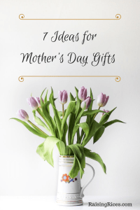 7 Ideas for Mother's Day Gifts