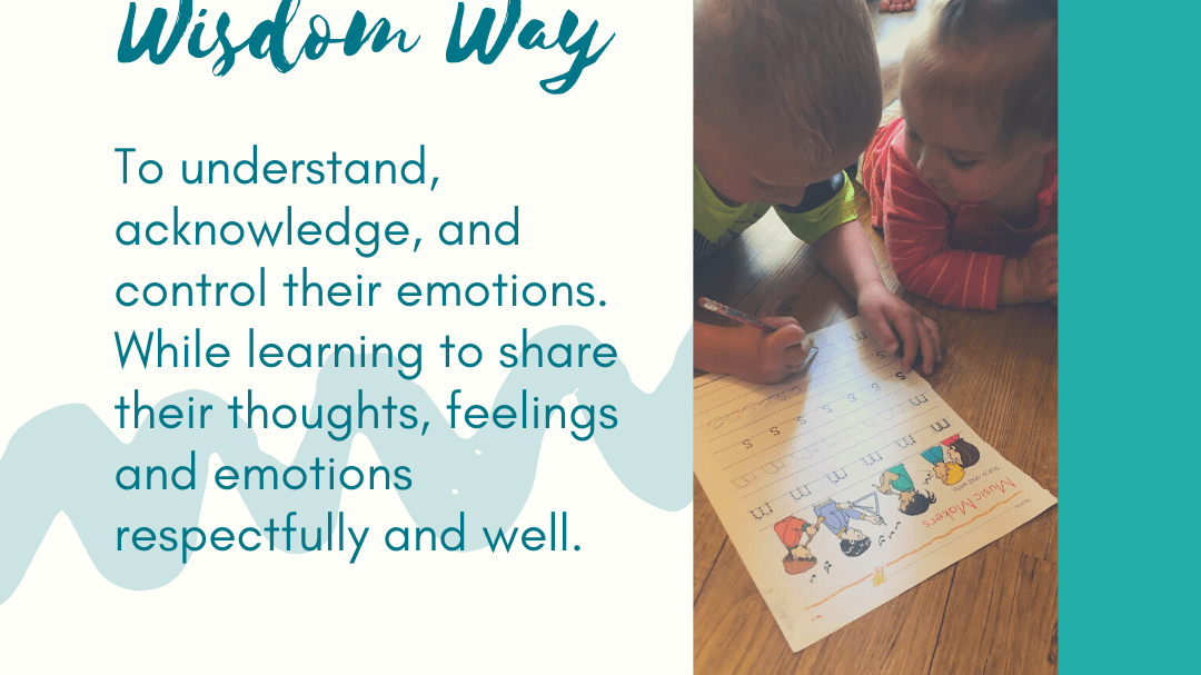 To understand, acknowledge, and control their emotions; while learning to share their thoughts, feelings and emotions respectfully and well.