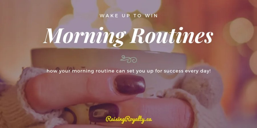 How do you feel in the morning? Do you wake up grumpy? or ready? Tweak your morning routine to include five simple practices and wake up to win.
