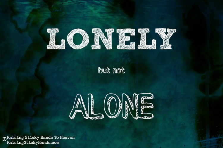 Lonely But Not Alone - Raising Sticky Hands To Heaven - RaisingStickyHands.com