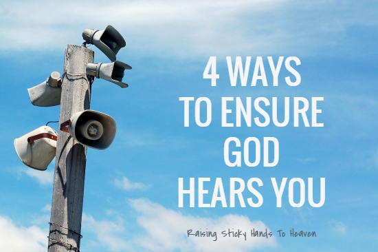 4 Ways To Ensure God Hears You - Raising Sticky Hands To Heaven