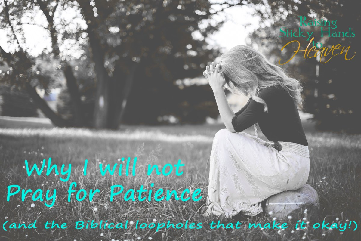 Why I Will Not Pray for Patience (and the Biblical loopholes that make it okay!)