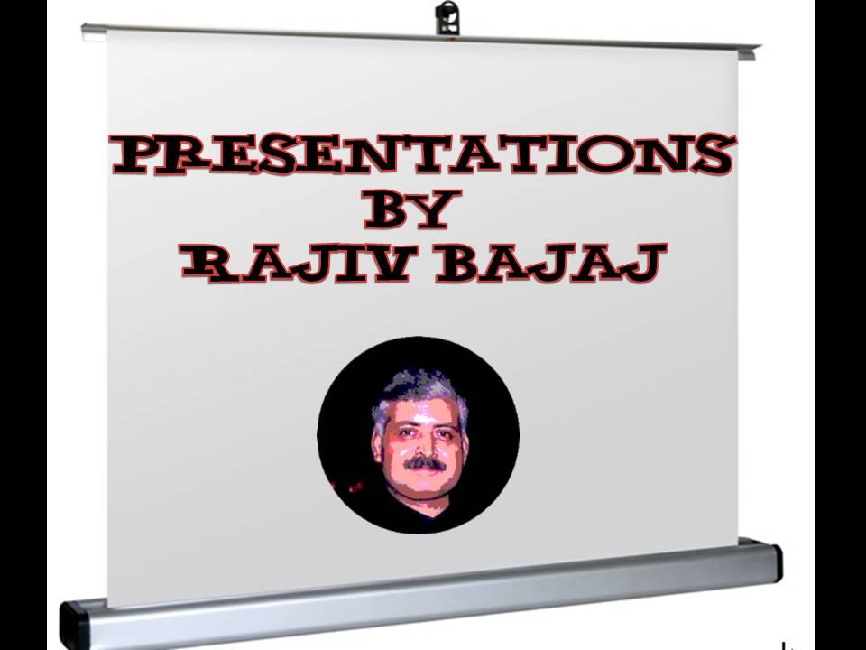 Presentations By Rajiv Bajaj