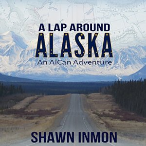 A Lap Around Alaska: An AlCan Adventure audiobook cover art