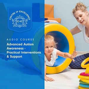 Advanced Autism Awareness - Practical Interventions & Support audiobook cover art
