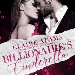 Billionaire's Cinderella: A Standalone Bad Boy Alpha Billionaire Romance Love Story  audiobook cover art