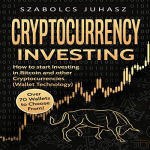Cryptocurrency Investing: How to Start Investing in Bitcoin and Other Cryptocurrencies audiobook cover art