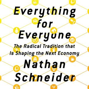 Everything for Everyone: The Radical Tradition That Is Shaping the Next Economy audiobook cover art