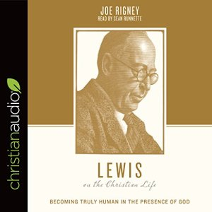 Lewis on the Christian Life: Becoming Truly Human in the Presence of God audiobook cover art