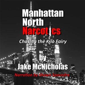 Manhattan North Narcotics: Chasing the Kilo Fairy audiobook cover art