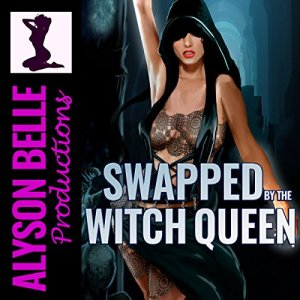 Swapped by the Witch Queen: A Steamy Gender Swap Fantasy Romance Omnibus audiobook cover art
