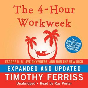 The 4-Hour Workweek: Escape 9-5, Live Anywhere, and Join the New Rich (Expanded and Updated) audiobook cover art