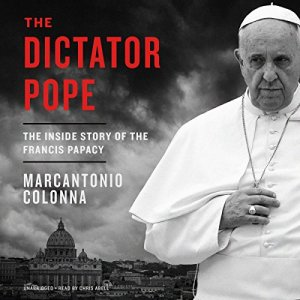 The Dictator Pope: The Inside Story of the Francis Papacy audiobook cover art